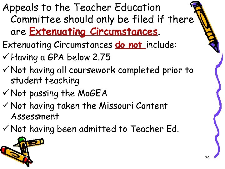 Appeals to the Teacher Education Committee should only be filed if there are Extenuating