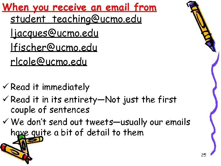 When you receive an email from student_teaching@ucmo. edu ljacques@ucmo. edu lfischer@ucmo. edu rlcole@ucmo. edu