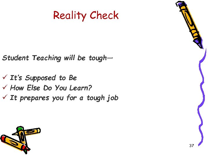 Reality Check Student Teaching will be tough— ü It's Supposed to Be ü How