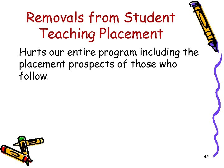 Removals from Student Teaching Placement Hurts our entire program including the placement prospects of