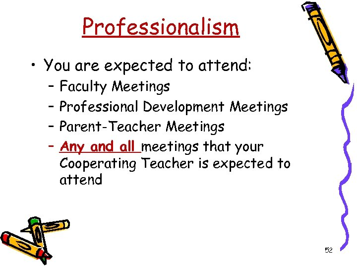Professionalism • You are expected to attend: – – Faculty Meetings Professional Development Meetings