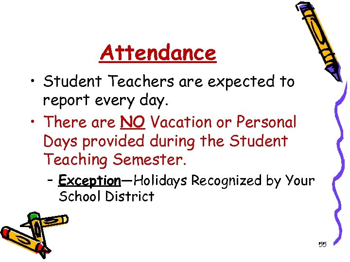 Attendance • Student Teachers are expected to report every day. • There are NO