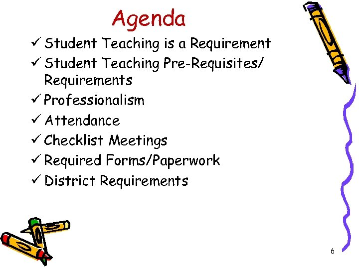 Agenda ü Student Teaching is a Requirement ü Student Teaching Pre-Requisites/ Requirements ü Professionalism