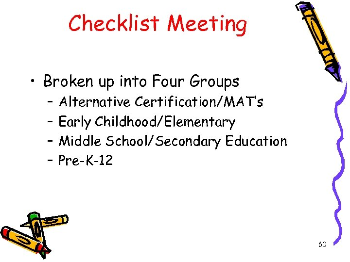 Checklist Meeting • Broken up into Four Groups – – Alternative Certification/MAT's Early Childhood/Elementary
