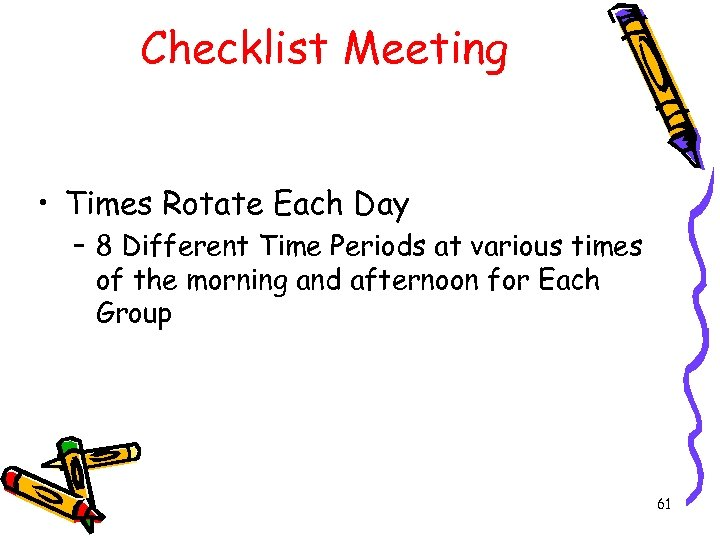 Checklist Meeting • Times Rotate Each Day – 8 Different Time Periods at various
