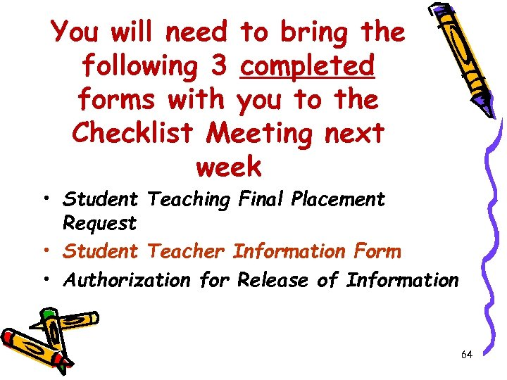 You will need to bring the following 3 completed forms with you to the
