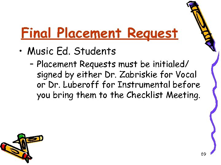 Final Placement Request • Music Ed. Students – Placement Requests must be initialed/ signed