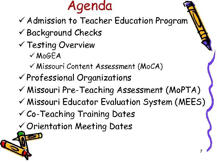 Agenda ü Admission to Teacher Education Program ü Background Checks ü Testing Overview ü