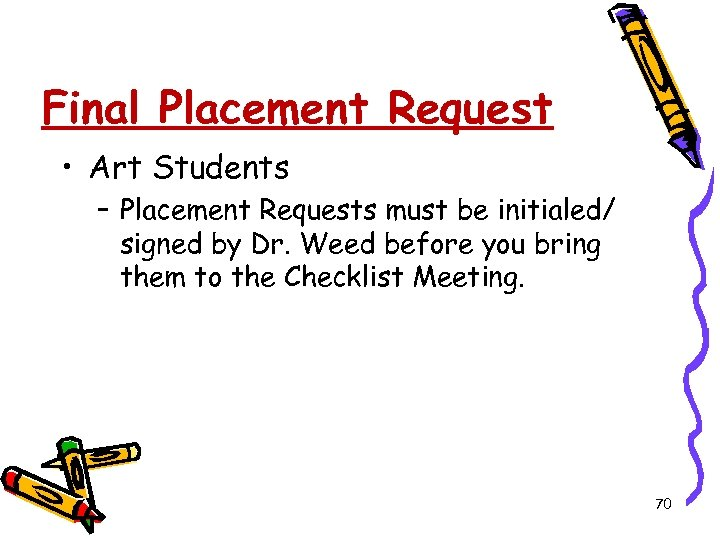 Final Placement Request • Art Students – Placement Requests must be initialed/ signed by