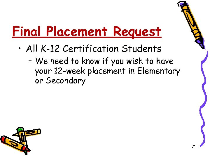 Final Placement Request • All K-12 Certification Students – We need to know if