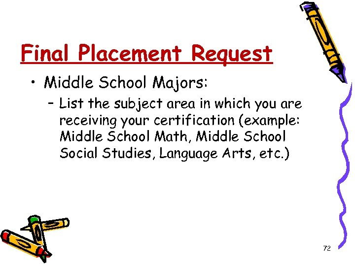 Final Placement Request • Middle School Majors: – List the subject area in which