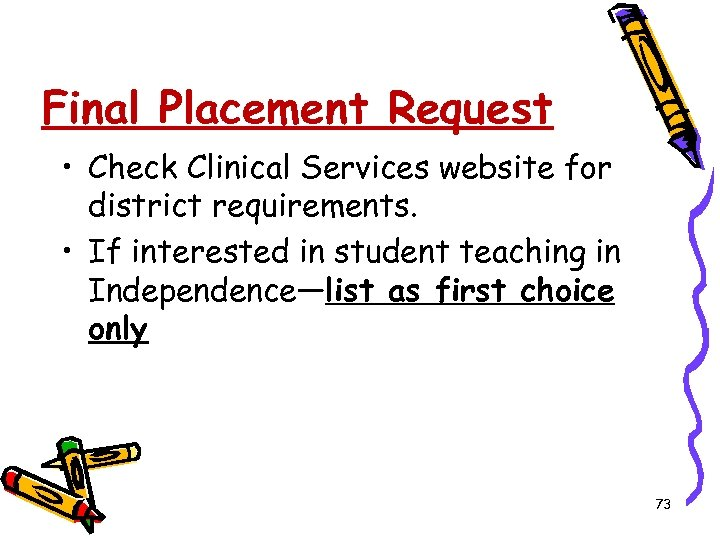 Final Placement Request • Check Clinical Services website for district requirements. • If interested