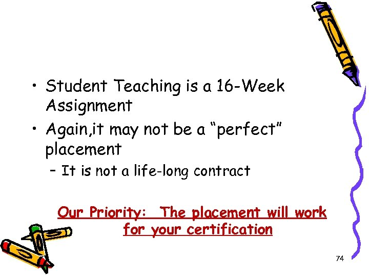 • Student Teaching is a 16 -Week Assignment • Again, it may not
