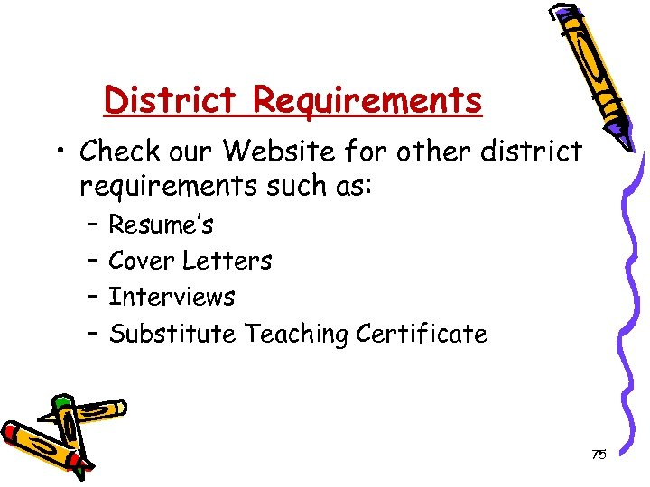 District Requirements • Check our Website for other district requirements such as: – –