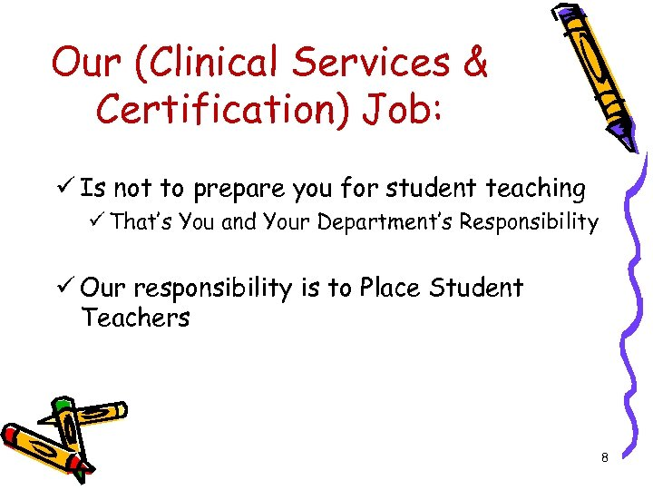 Our (Clinical Services & Certification) Job: ü Is not to prepare you for student