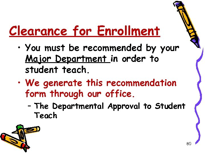 Clearance for Enrollment • You must be recommended by your Major Department in order