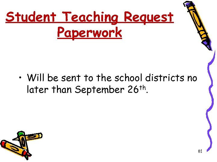 Student Teaching Request Paperwork • Will be sent to the school districts no later