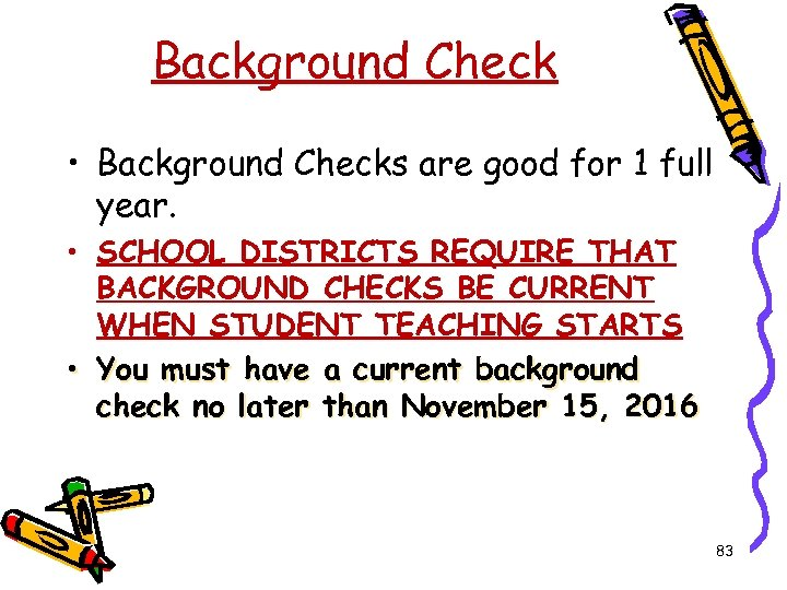 Background Check • Background Checks are good for 1 full year. • SCHOOL DISTRICTS