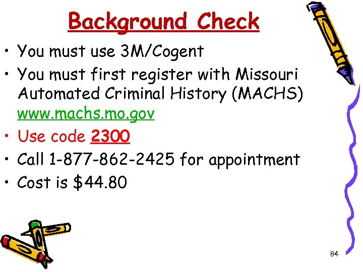 Background Check • You must use 3 M/Cogent • You must first register with