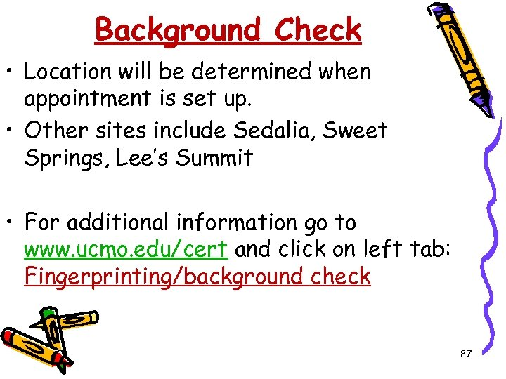 Background Check • Location will be determined when appointment is set up. • Other
