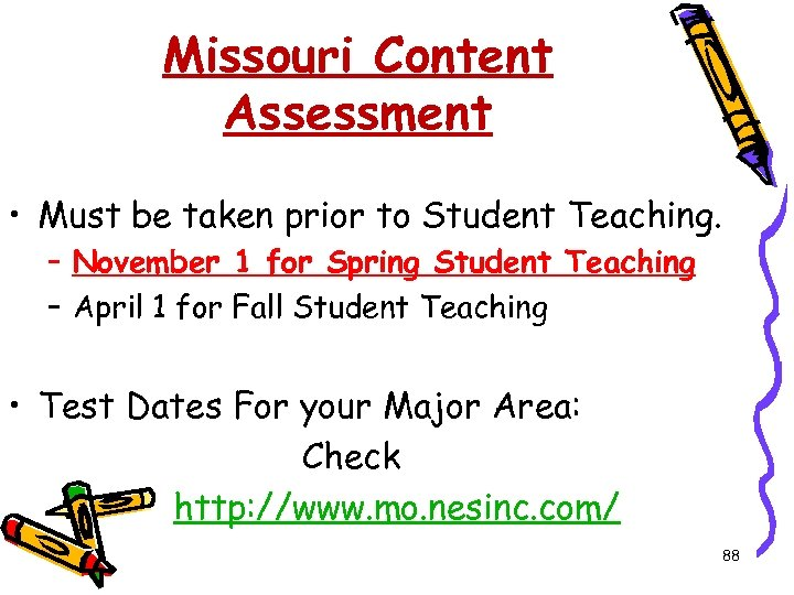Missouri Content Assessment • Must be taken prior to Student Teaching. – November 1