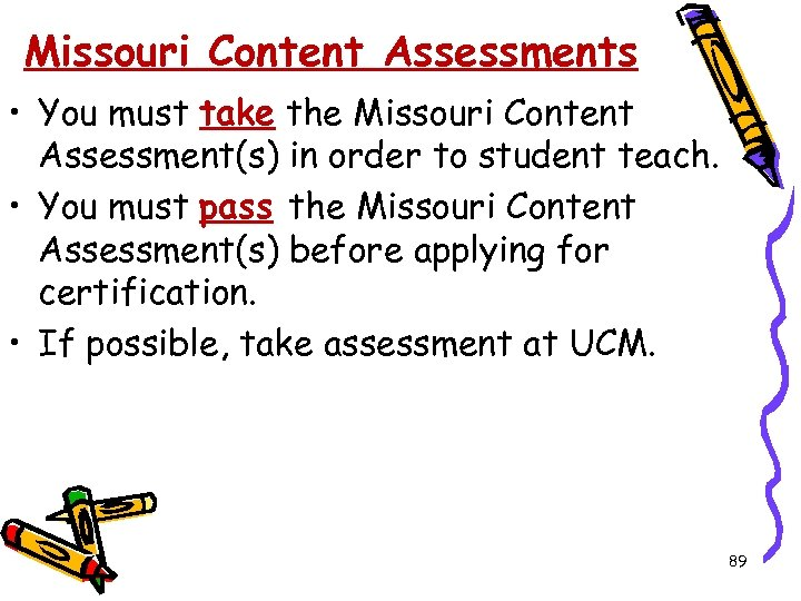 Missouri Content Assessments • You must take the Missouri Content Assessment(s) in order to