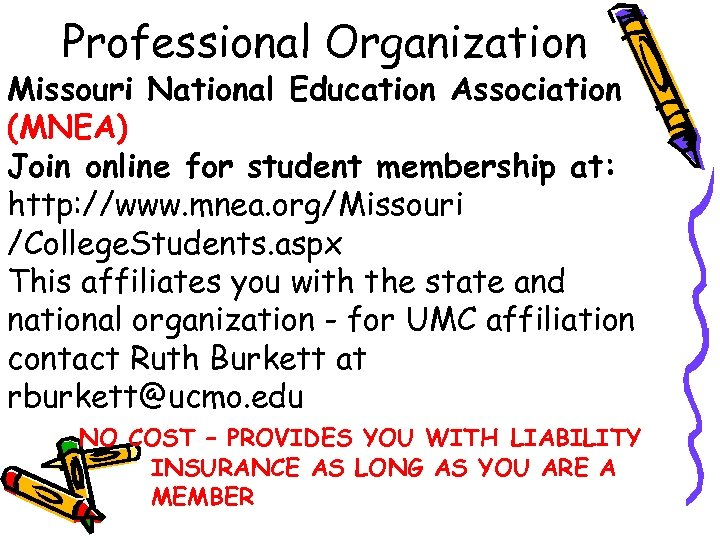 Professional Organization Missouri National Education Association (MNEA) Join online for student membership at: http: