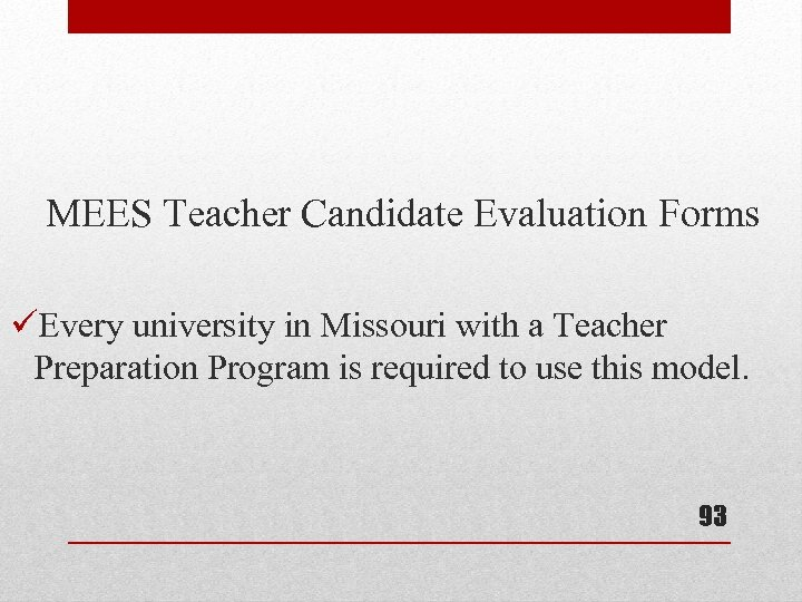 MEES Teacher Candidate Evaluation Forms üEvery university in Missouri with a Teacher Preparation Program