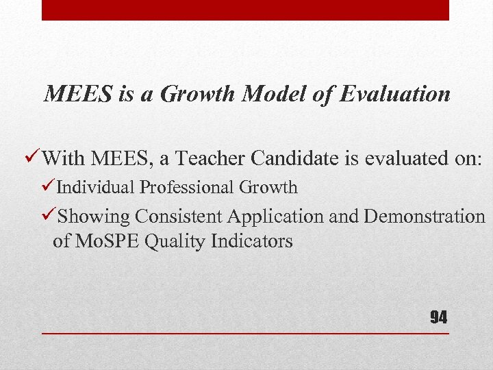MEES is a Growth Model of Evaluation üWith MEES, a Teacher Candidate is evaluated