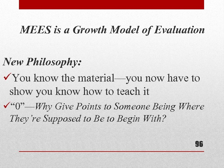 MEES is a Growth Model of Evaluation New Philosophy: üYou know the material—you now
