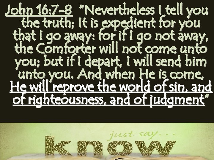 """John 16: 7 -8 """"Nevertheless I tell you the truth; It is expedient for"""