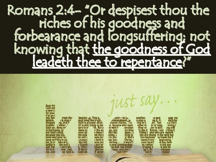 """Romans 2: 4 - """"Or despisest thou the riches of his goodness and forbearance"""
