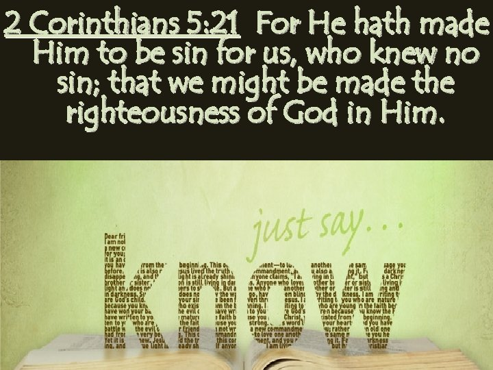 2 Corinthians 5: 21 For He hath made Him to be sin for us,