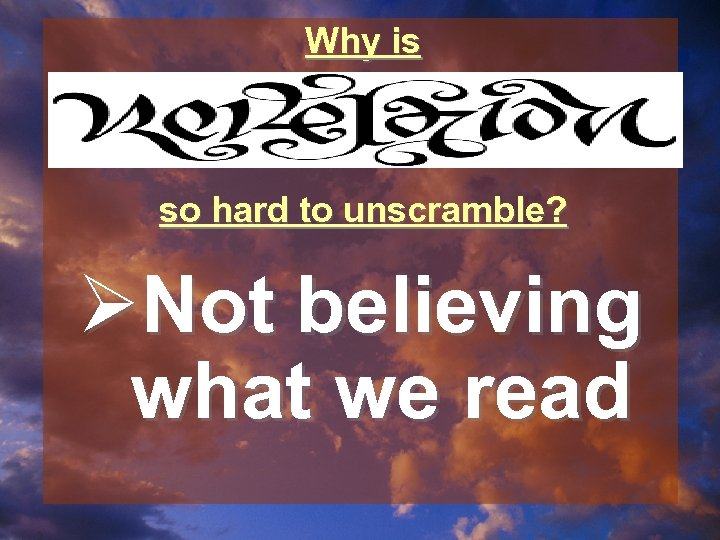 Why is so hard to unscramble? ØNot believing what we read