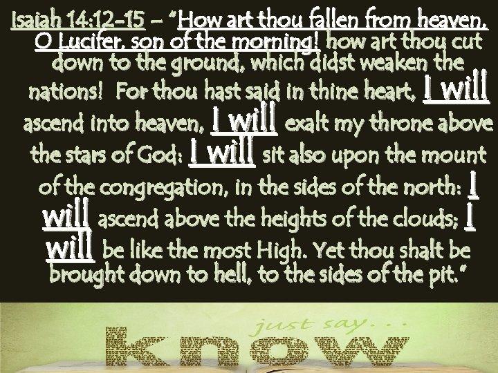 "Isaiah 14: 12 -15 – ""How art thou fallen from heaven, O Lucifer, son"