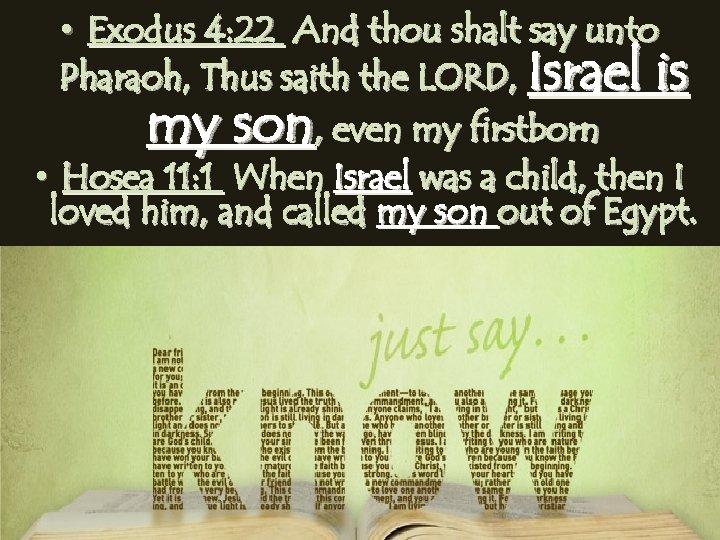 • Exodus 4: 22 And thou shalt say unto Pharaoh, Thus saith the