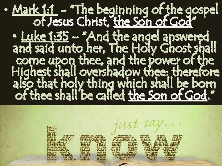 "• Mark 1: 1 - ""The beginning of the gospel of Jesus Christ,"