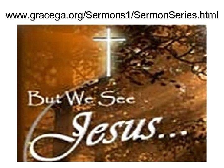 www. gracega. org/Sermons 1/Sermon. Series. html