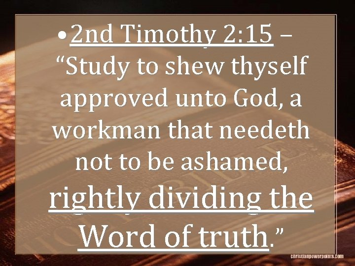 """• 2 nd Timothy 2: 15 – """"Study to shew thyself approved unto"""