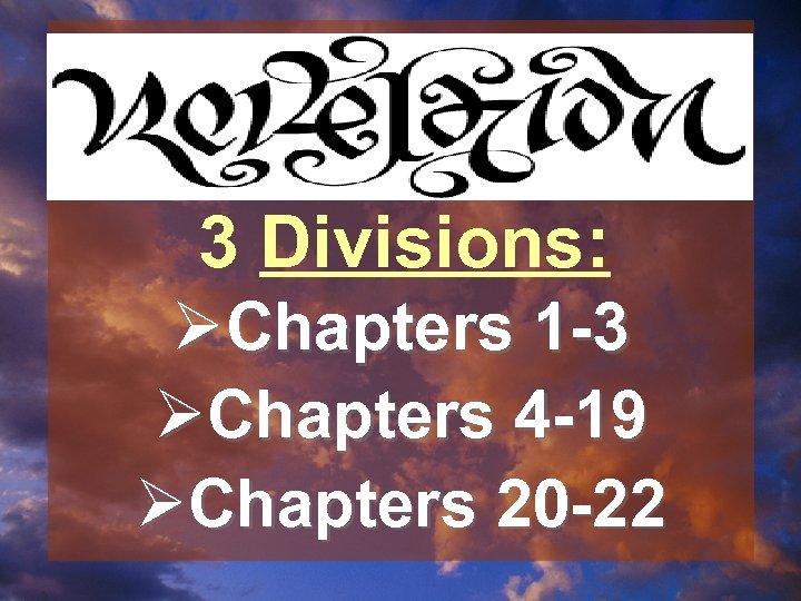 3 Divisions: ØChapters 1 -3 ØChapters 4 -19 ØChapters 20 -22