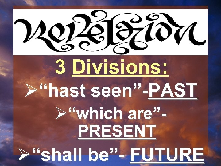 """3 Divisions: Ø""""hast seen""""-PAST Ø""""which are""""PRESENT Ø""""shall be""""- FUTURE"""