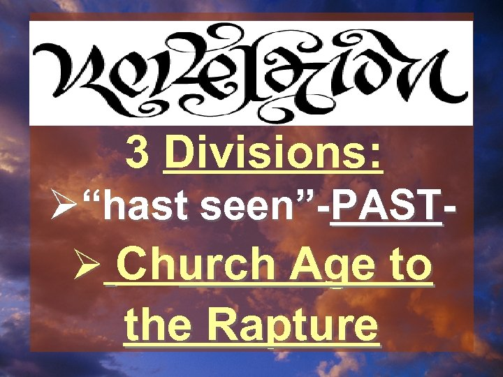 """3 Divisions: Ø""""hast seen""""-PASTØ Church Age to the Rapture"""