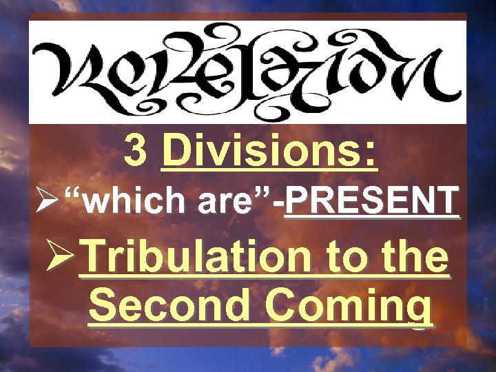 """3 Divisions: Ø""""which are""""-PRESENT ØTribulation to the Second Coming"""