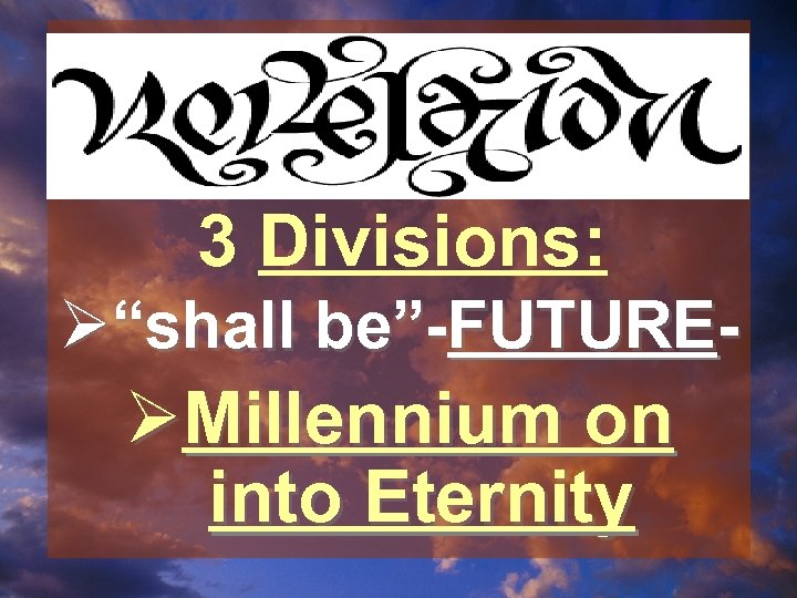 """3 Divisions: Ø""""shall be""""-FUTURE- ØMillennium on into Eternity"""