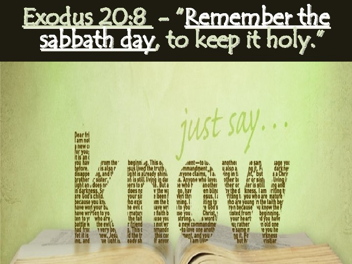 """Exodus 20: 8 - """"Remember the sabbath day, to keep it holy. """""""
