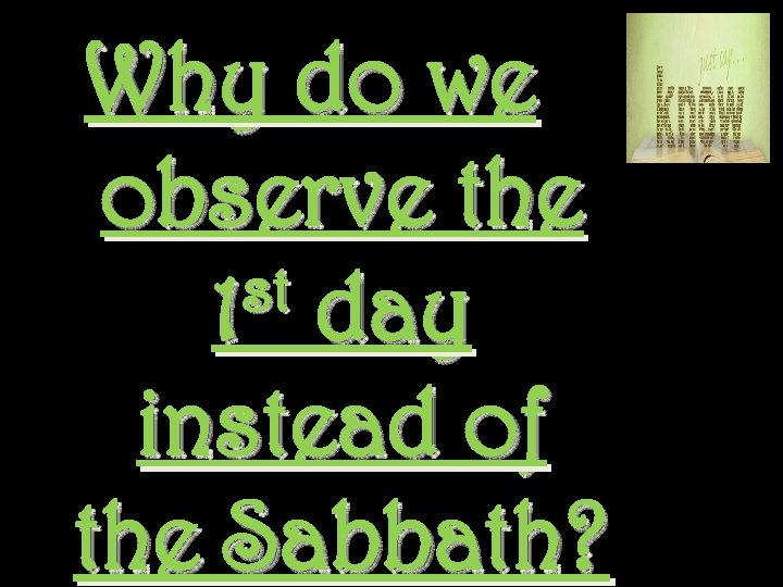 Why do we observe the st day 1 instead of the Sabbath?