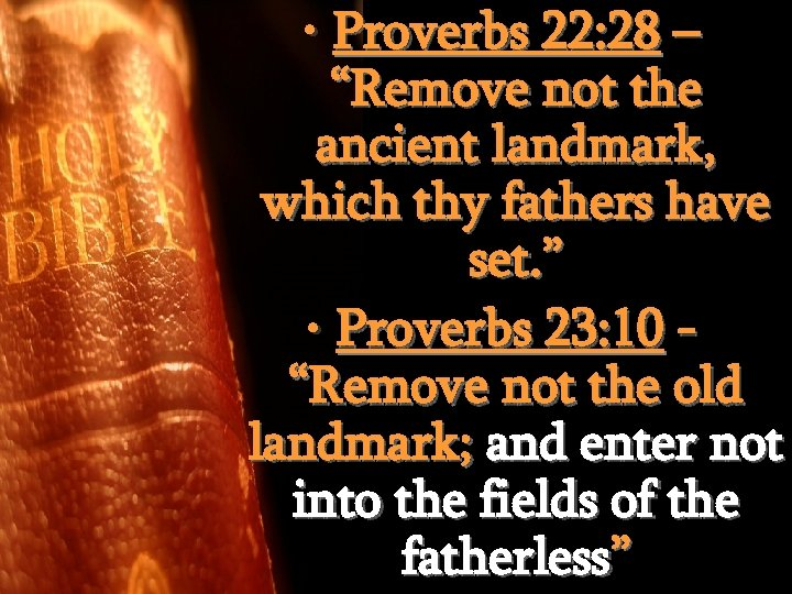 """• Proverbs 22: 28 – """"Remove not the ancient landmark, which thy fathers"""