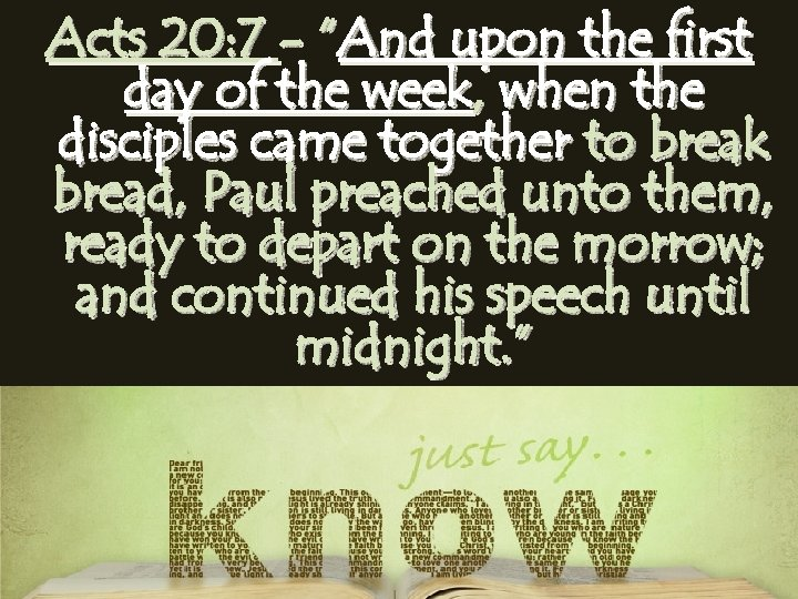 """Acts 20: 7 - """"And upon the first day of the week, when the"""