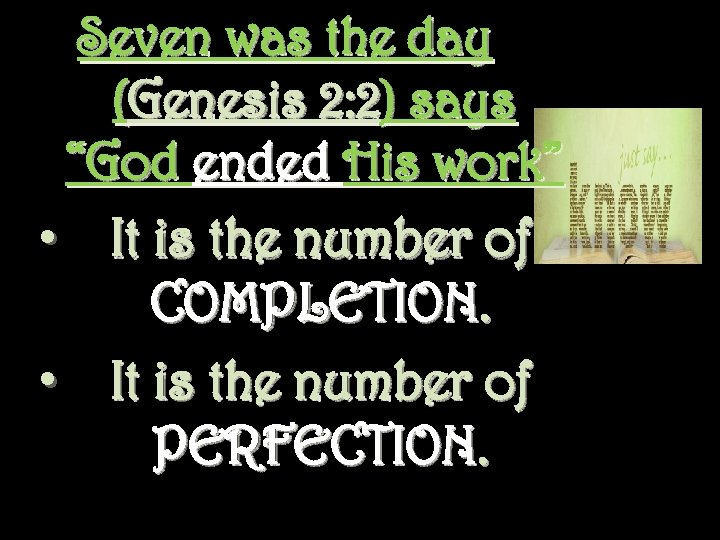 """Seven was the day (Genesis 2: 2) says """"God ended His work"""" • It"""
