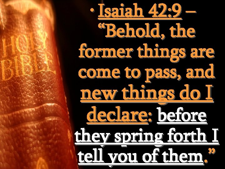 """• Isaiah 42: 9 – """"Behold, the former things are come to pass,"""